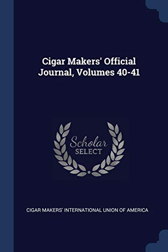 9781377102573: Cigar Makers' Official Journal, Volumes 40-41