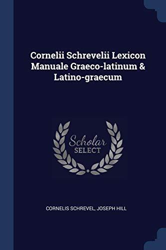 Cornelii Schrevelii Lexicon Manuale Graeco-latinum & Latino-graecum: Cornelis Schrevel, Joseph