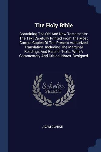 9781377123707: The Holy Bible: Containing The Old And New Testaments: The Text Carefully Printed From The Most Correct Copies Of The Present Authorized Translation. ... A Commentary And Critical Notes, Designed