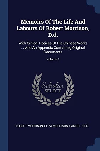 Memoirs of the Life and Labours of: Morrison, Robert