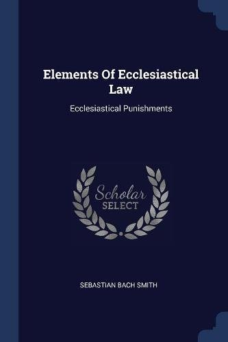 9781377154022: Elements Of Ecclesiastical Law: Ecclesiastical Punishments