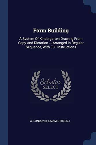 9781377158877: Form Building: A System Of Kindergarten Drawing From Copy And Dictation ... Arranged In Regular Sequence, With Full Instructions