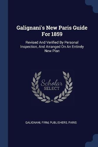 Galignani's New Paris Guide for 1859: Firm Publishers Galignani,