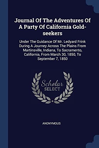 9781377188041: Journal Of The Adventures Of A Party Of California Gold-seekers: Under The Guidance Of Mr. Ledyard Frink During A Journey Across The Plains From ... From March 30, 1850, To September 7, 1850
