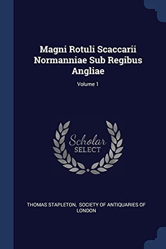 Magni Rotuli Scaccarii Normanniae Sub Regibus Angliae;: Thomas Stapleton