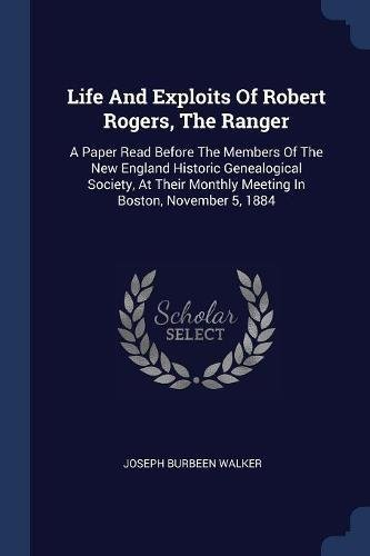 Life and Exploits of Robert Rogers, the: Joseph Burbeen Walker