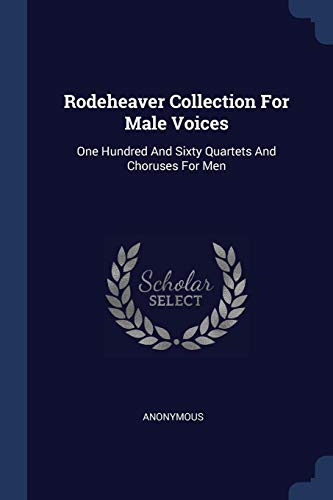 Rodeheaver Collection For Male Voices: One Hundred: Anonymous
