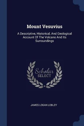 9781377228693: Mount Vesuvius: A Descriptive, Historical, And Geological Account Of The Volcano And Its Surroundings