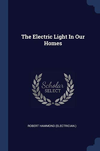 9781377229294: The Electric Light In Our Homes