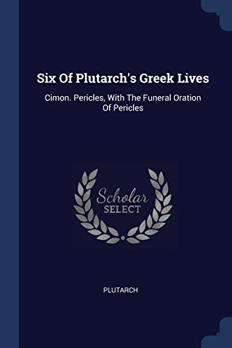 9781377236339: Six Of Plutarch's Greek Lives: Cimon. Pericles, With The Funeral Oration Of Pericles