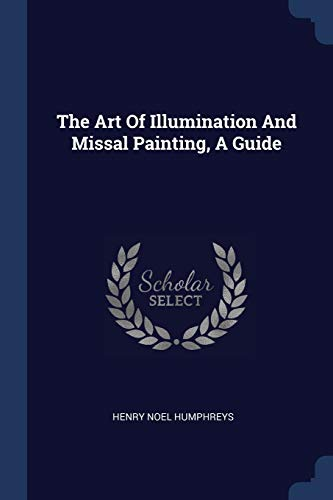 9781377243764: The Art Of Illumination And Missal Painting, A Guide