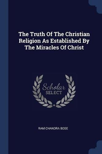 9781377256221: The Truth Of The Christian Religion As Established By The Miracles Of Christ