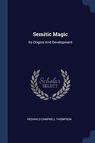 Semitic Magic: Its Origins and Development (Paperback): Reginald Campbell Thompson