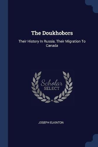 9781377261270: The Doukhobors: Their History In Russia, Their Migration To Canada