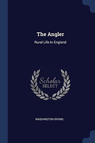 The Angler: Rural Life In England: Irving, Washington
