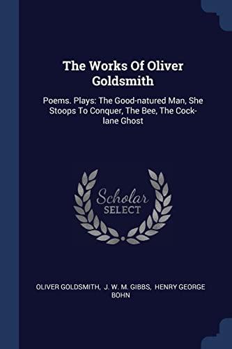 The Works of Oliver Goldsmith: Poems. Plays: Oliver Goldsmith
