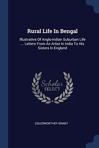 Rural Life in Bengal: Illustrative of Anglo-Indian: Colesworthey Grant