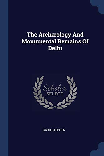 9781377284835: The Archæology And Monumental Remains Of Delhi