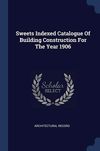 9781377285399: Sweets Indexed Catalogue Of Building Construction For The Year 1906
