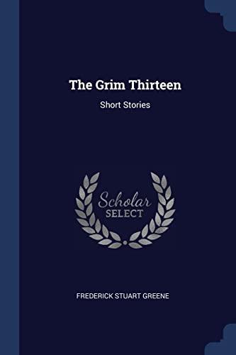 9781377289625: The Grim Thirteen: Short Stories
