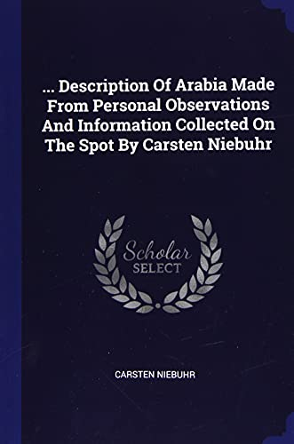 9781377291734: . Description Of Arabia Made From Personal Observations And Information Collected On The Spot By Carsten Niebuhr