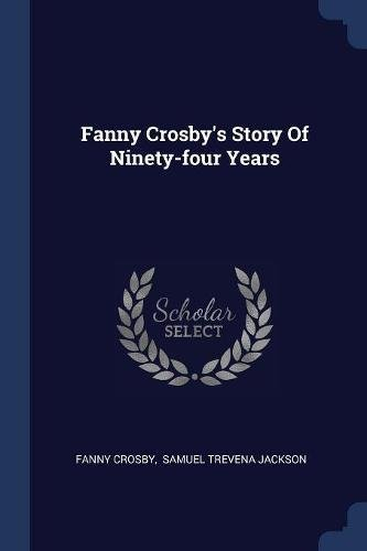 Fanny Crosby's Story of Ninety-Four Years (Paperback): Fanny Crosby