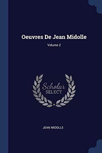 Oeuvres de Jean Midolle; Volume 2: Jean Midolle