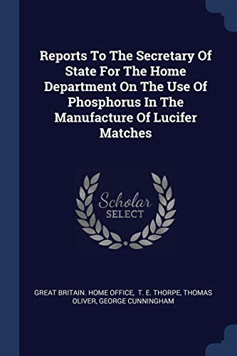 9781377299754: Reports To The Secretary Of State For The Home Department On The Use Of Phosphorus In The Manufacture Of Lucifer Matches
