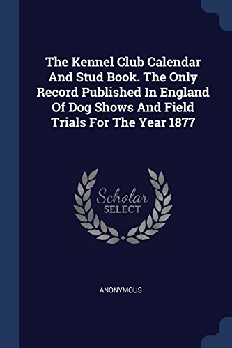 The Kennel Club Calendar and Stud Book.: Anonymous