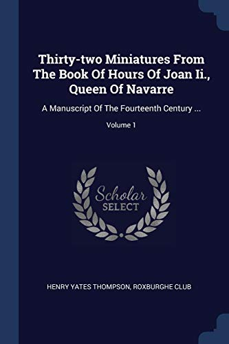 9781377308739: Thirty-two Miniatures From The Book Of Hours Of Joan Ii., Queen Of Navarre: A Manuscript Of The Fourteenth Century ...; Volume 1