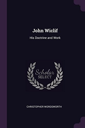 John Wiclif: His Doctrine and Work (Paperback): Christopher Wordsworth