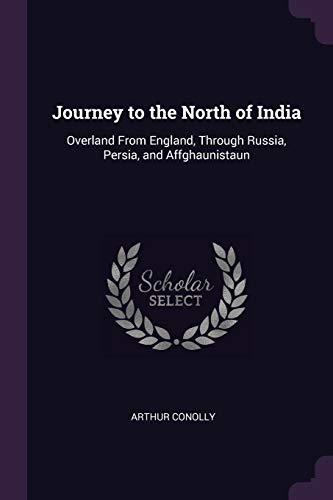 9781377464541: Journey to the North of India: Overland From England, Through Russia, Persia, and Affghaunistaun