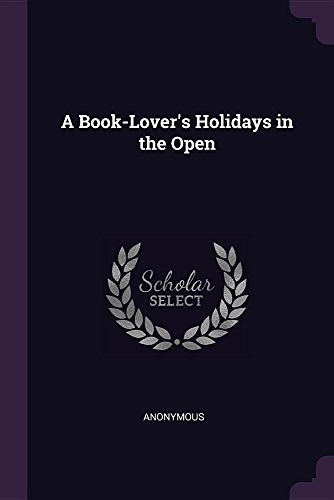 A Book-Lover's Holidays in the Open (Paperback): Anonymous
