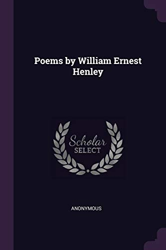 Poems by William Ernest Henley (Paperback): Anonymous