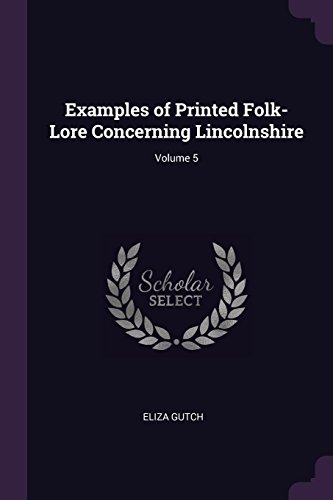 Examples of Printed Folk-Lore Concerning Lincolnshire; Volume: Gutch, Eliza