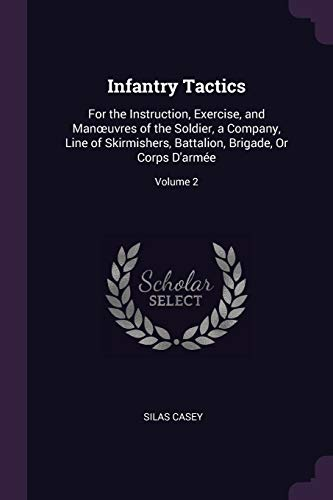 9781377610658: Infantry Tactics: For the Instruction, Exercise, and Manœuvres of the Soldier, a Company, Line of Skirmishers, Battalion, Brigade, Or Corps D'armée; Volume 2