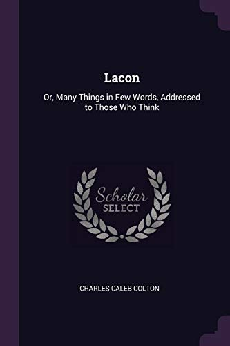9781377630526: Lacon: Or, Many Things in Few Words, Addressed to Those Who Think