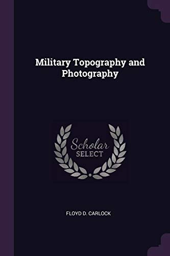 Military Topography and Photography (Paperback): Floyd D Carlock