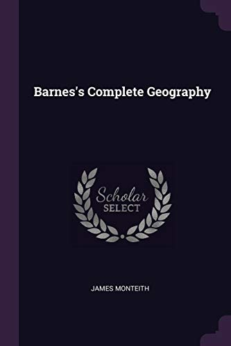 Barnes's Complete Geography (Paperback): James Monteith