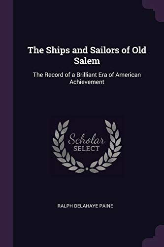 The Ships and Sailors of Old Salem: Paine, Ralph Delahaye