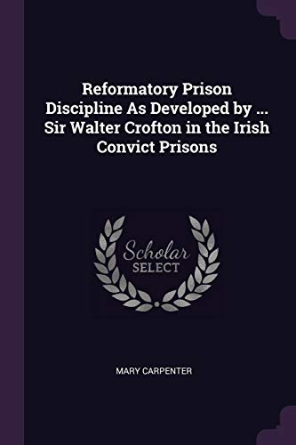Reformatory Prison Discipline As Developed by .: Carpenter, Mary