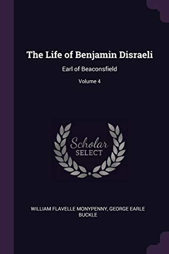 9781377786308: The Life of Benjamin Disraeli: Earl of Beaconsfield; Volume 4