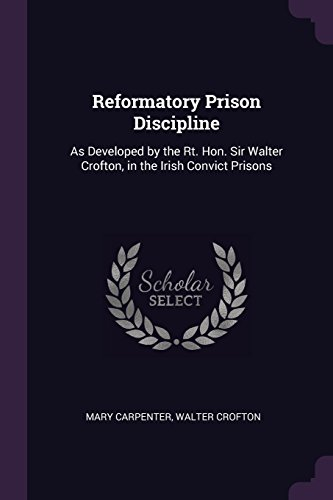 Reformatory Prison Discipline: As Developed by the: Carpenter, Mary