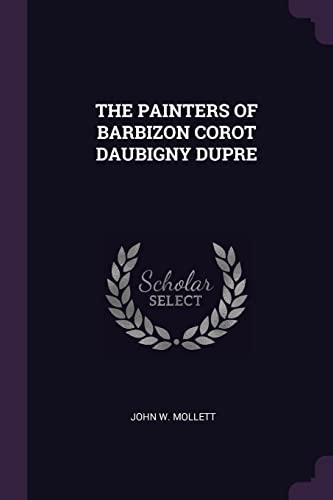 The Painters of Barbizon Corot Daubigny Dupre: Mollett, John W.