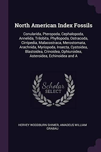 North American Index Fossils: Conularida, Pteropoda, Cephalopoda,: Shimer, Hervey Woodburn
