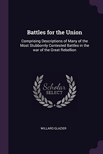 Battles for the Union: Comprising Descriptions of: Willard Glazier