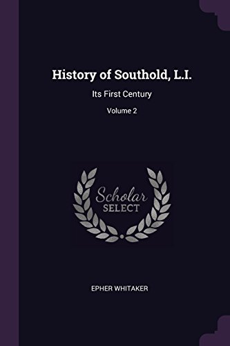 History of Southold, L.I.: Its First Century;: Whitaker, Epher