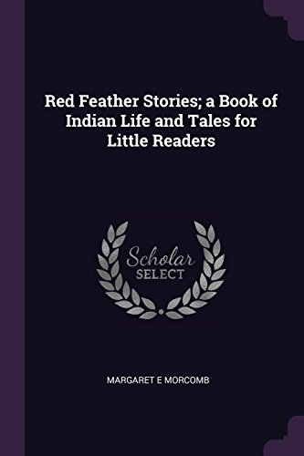 Red Feather Stories; a Book of Indian: Morcomb, Margaret E