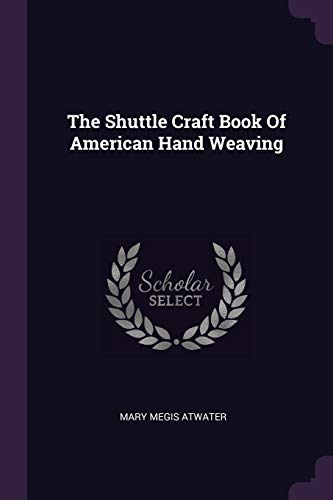 The Shuttle Craft Book of American Hand: Atwater, Mary Megis