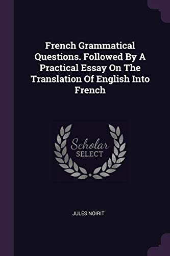 French Grammatical Questions. Followed by a Practical: Jules Noirit